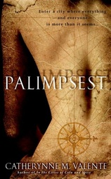 Palimpsest by Catheryne M Valente
